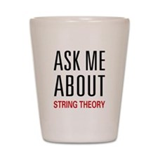 Ask Me String Theory Shot Glass