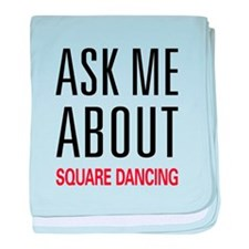 Ask Me About Square Dancing baby blanket