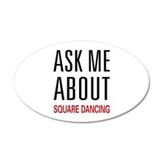Ask Me About Square Dancing 22x14 Oval Wall Peel