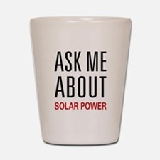 Ask Me About Solar Power Shot Glass