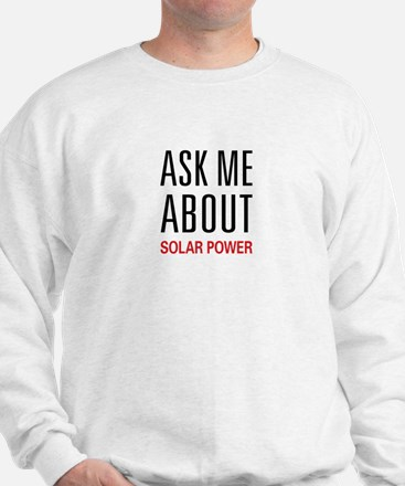 Ask Me About Solar Power Sweatshirt