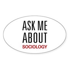 Ask Me About Sociology Oval Decal