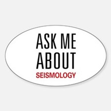 Ask Me About Seismology Oval Decal