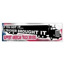 A Trucker Brought It - Bumper Bumper Sticker