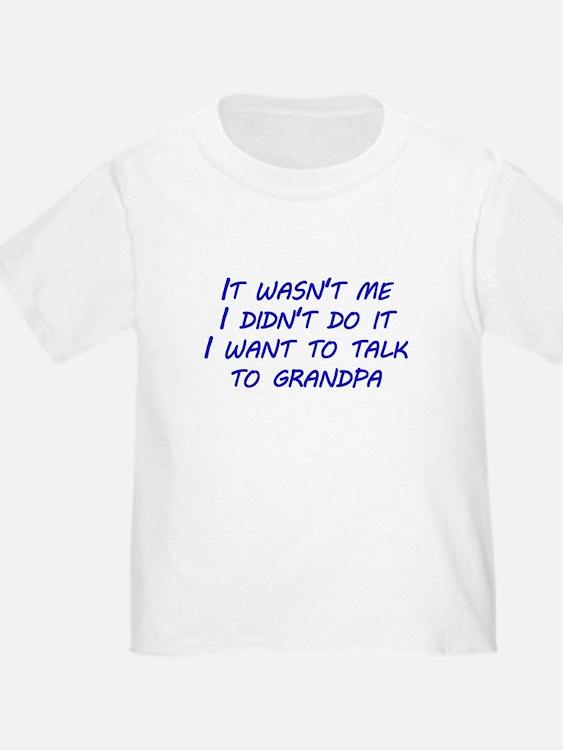 I Want To Talk To Grandpa T-Shirt