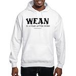 Wean is a four letter word Hooded Sweatshirt