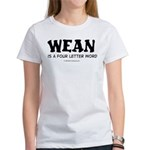 Wean is a four letter word Women's T-Shirt