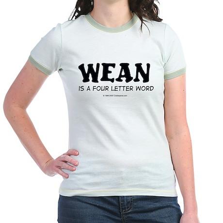 Wean is a four letter word Jr. Ringer T-Shirt