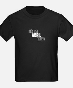 Its An Abril Thing T-Shirt