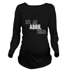 Its An Abril Thing Long Sleeve Maternity T-Shirt