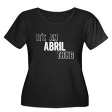 Its An Abril Thing Plus Size T-Shirt