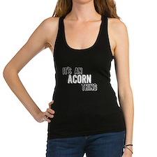 Its An Acorn Thing Racerback Tank Top