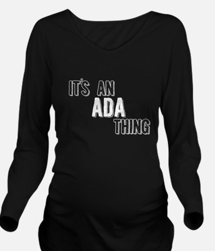 Its An Ada Thing Long Sleeve Maternity T-Shirt