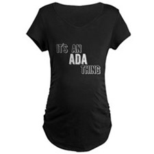 Its An Ada Thing Maternity T-Shirt
