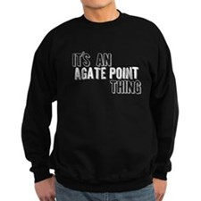 Its An Agate Point Thing Sweatshirt