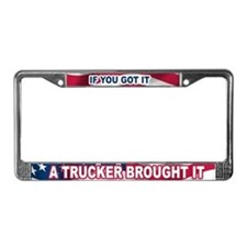 A Trucker Brought It - License Plate Frame