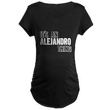 Its An Alejandro Thing Maternity T-Shirt