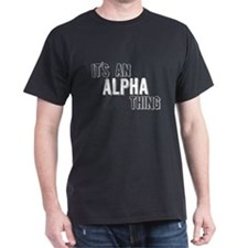 Its An Alpha Thing T-Shirt