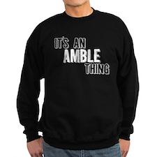 Its An Amble Thing Sweatshirt