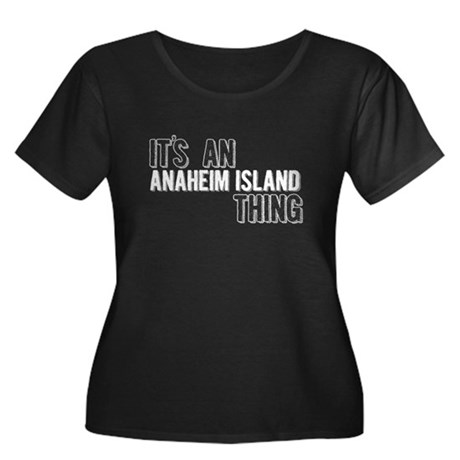 Its An Anaheim Island Thing Plus Size T-Shirt