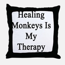 Healing Monkeys Is My Therapy  Throw Pillow