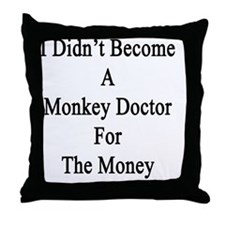 I Didn't Become A Monkey Doctor For T Throw Pillow