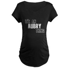 Its An Aubry Thing Maternity T-Shirt