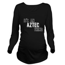 Its An Aztec Thing Long Sleeve Maternity T-Shirt