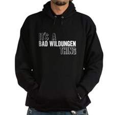 Its A Bad Wildungen Thing Hoodie