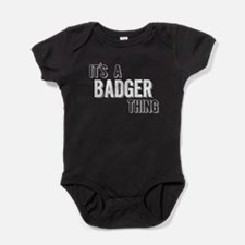 Its A Badger Thing Baby Bodysuit