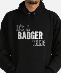 Its A Badger Thing Hoodie