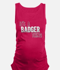 Its A Badger Thing Maternity Tank Top