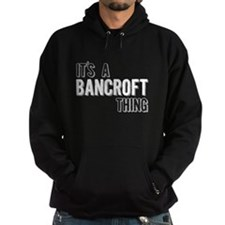 Its A Bancroft Thing Hoodie