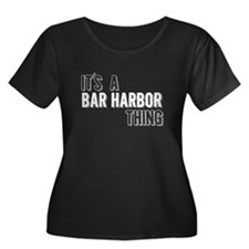 Its A Bar Harbor Thing Plus Size T-Shirt