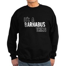 Its A Barnabus Thing Sweatshirt