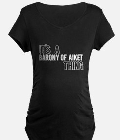 Its A Barony Of Aiket Thing Maternity T-Shirt
