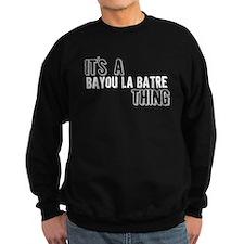 Its A Bayou La Batre Thing Sweatshirt
