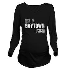 Its A Baytown Thing Long Sleeve Maternity T-Shirt