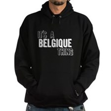 Its A Belgique Thing Hoodie