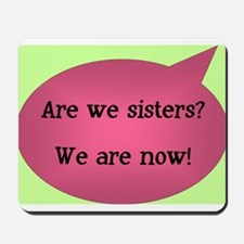Are we sisters? Mousepad