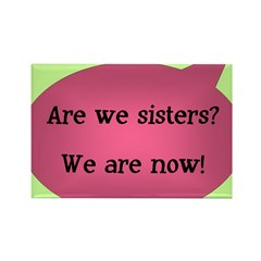 Are we sisters? Rectangle Magnet
