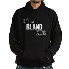 Its A Bland Thing Hoodie