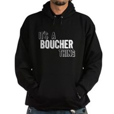 Its A Boucher Thing Hoodie