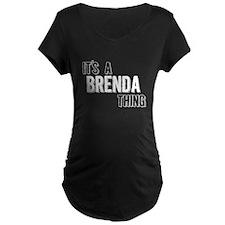Its A Brenda Thing Maternity T-Shirt