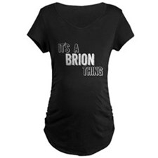 Its A Brion Thing Maternity T-Shirt