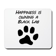 Happiness Is Owning A Black Lab Mousepad