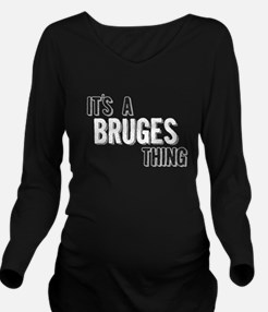 Its A Bruges Thing Long Sleeve Maternity T-Shirt
