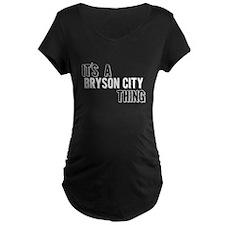 Its A Bryson City Thing Maternity T-Shirt