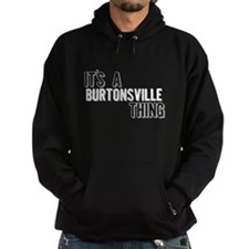 Its A Burtonsville Thing Hoodie