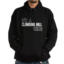 Its A Climbing Hill Thing Hoodie